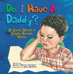 Do I Have A Daddy? A Story About A Single Parent Child